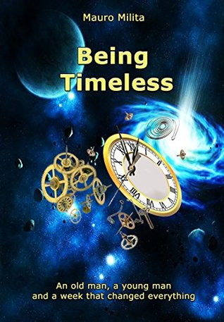 Being Timeless: An oldman a youngman and a week that changed everything  by  Mauro Milita