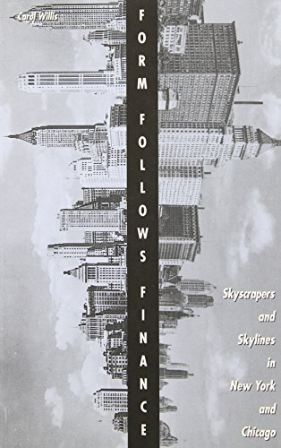 Form Follows Finance: Skyscrapers and Skylines in New York and Chicago  by  Carol Willis