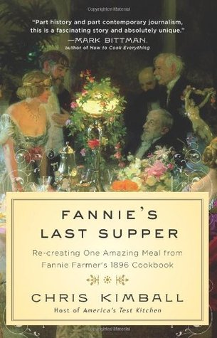 Fannies Last Supper: Re-creating One Amazing Meal from Fannie Farmers 1896 Cookbook Chris Kimball