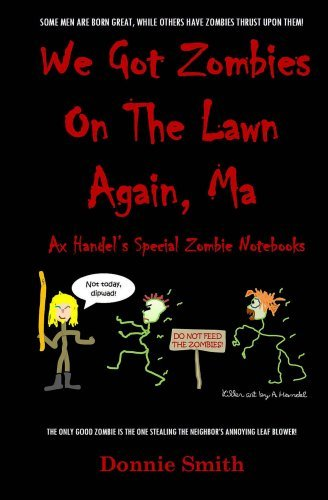 We Got Zombies On The Lawn Again, Ma (Ax Handels Special Zombie Notebooks Book 1) Donnie  Smith