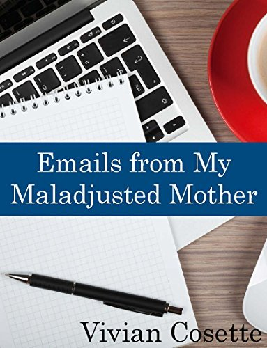 Emails from My Maladjusted Mother Vivian Cosette