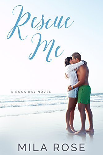 Rescue Me (Boca Bay Book 1) Mila Rose