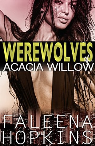 ACACIA WILLOW: A Werewolves of New York She-Wolf  by  Faleena Hopkins