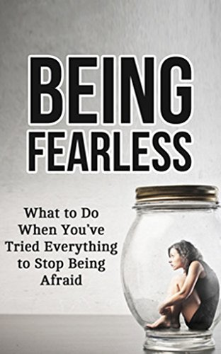 Being Fearless: What to Do When Youve Tried Everything to Stop Being Afraid (Help for Daily Life Book 1) Jenn MacGillon