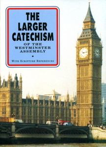 The Larger Catechism of the Westminster Assembly: With Scripture References Westminster Assembly