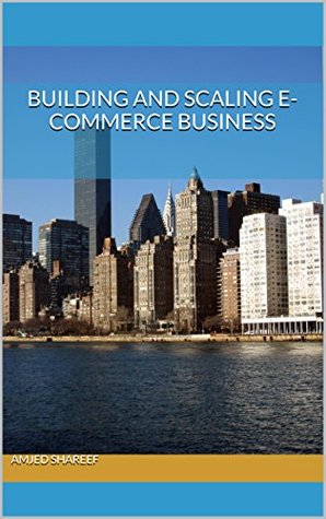 Building and Scaling E-Commerce Business  by  Amjed Shareef