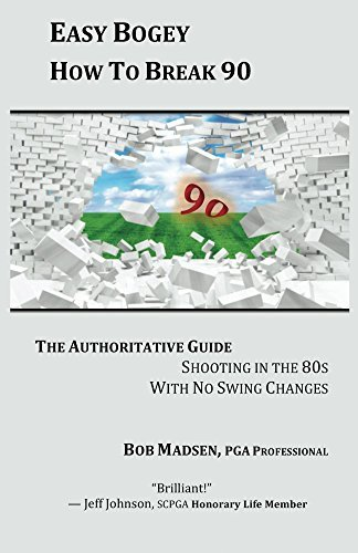 Easy Bogey How To Break 90: The Authoritative Guide Shooting in the 80s With No Swing Changes Bob Madsen