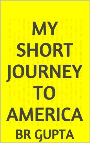 MY SHORT JOURNEY TO AMERICA  by  BR GUPTA