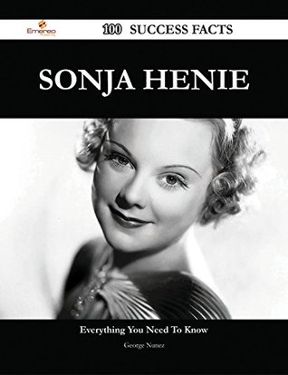Sonja Henie 100 Success Facts - Everything You Need to Know about Sonja Henie George Nunez