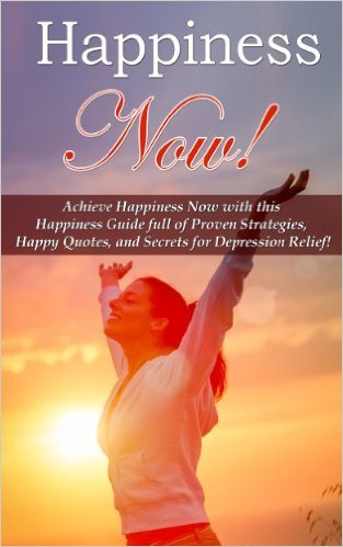 Happiness Now!: Achieve Happiness Now with this Happiness Guide Full of Proven Strategies, Happy Quotes, and Secrets for Depression Relief! Mia Conrad