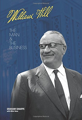William Hill: The Man and The Business  by  Graham Sharpe with Mihir Bose