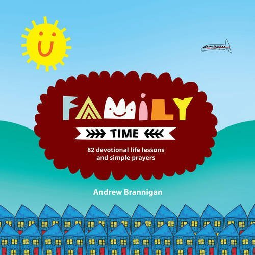 Family Time: 82 Devotional Life Lessons and Simple Prayers  by  Andrew Brannigan
