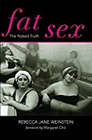 Fat Sex: The Naked Truth (Fat Books)