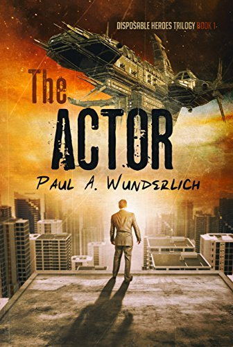 The Actor (Disposable Heroes Trilogy Book 1) Paul A. Wunderlich