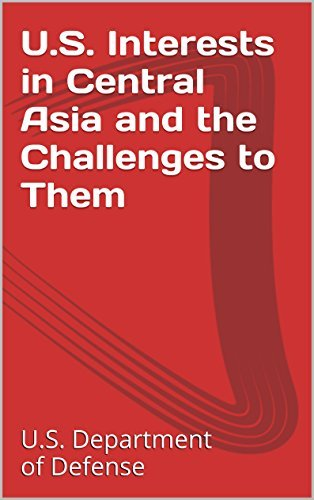 U.S. Interests in Central Asia and the Challenges to Them U.S. Department of Defense
