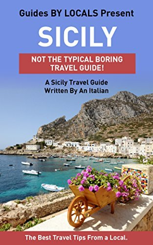 Sicily: By Locals - A Sicily Travel Guide Written By An Italian: The Best Travel Tips About Where to Go and What to See in Sicily, Italy  by  By Locals