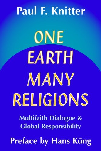 One Earth, Many Religions: Multifaith Dialogue and Global Responsibility Paul F. Knitter
