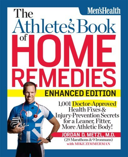 The Athletes Book of Home Remedies (ENHANCED EDITION): 1,001 Doctor-Approved Health Fixes and Injury-Prevention Secrets for a Leaner, Fitter, More Athletic Body! Jordan Metzl
