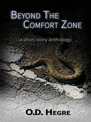 Beyond The Comfort Zone: a short story anthology  by  O. D. Hegre