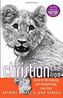 Christian the Lion: Based on the Amazing and Heartwarming True Story