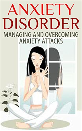 Anxiety Disorder: Managing and Overcoming Anxiety Attacks Dan Miller