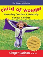Child of Wonder: Nurturing Creative and Naturally Curious Children (Wonder Collection)