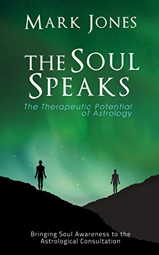 The Soul Speaks: The Therapeutic Potential of Astrology  by  Mark Jones