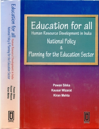Education for All: Human Resource Development in India, National Policy and Planning for the Education Sector Pawan Sikka