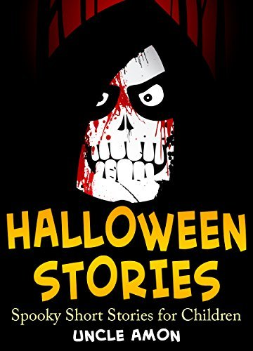 Books for Kids: Childrens Halloween Stories + Halloween Jokes: Scary Halloween Ghost Stories and Short Stories for Children (FREE Halloween Coloring Book Included) (Halloween Short Stories for Kids)  by  Uncle Amon