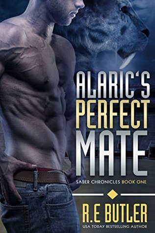 Alarics Perfect Mate (Saber Chronicles Book 1) R. E. Butler