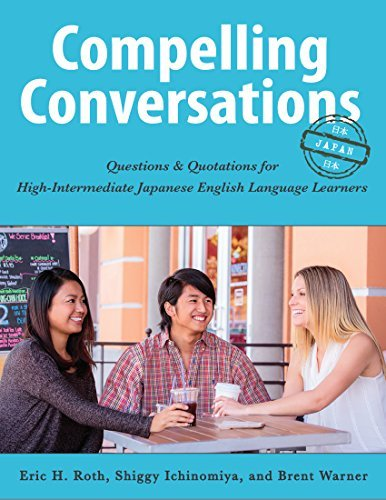 Compelling Conversations - Japan: Questions and Quotations for High-Intermediate Japanese English Language Learners Eric Roth