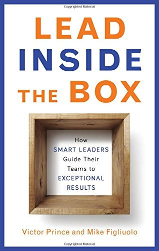 Lead Inside the Box: How Smart Leaders Guide Their Teams to Exceptional Results  by  Victor Prince