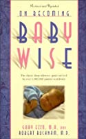 On Becoming Baby Wise: The Classic Reference Guide Utilized by Over 1,000,000 Parents Worldwide