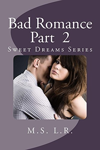 Bad Romance, Part 2 (Sweet Dreams Series Prequel)  by  M.S.L.R.