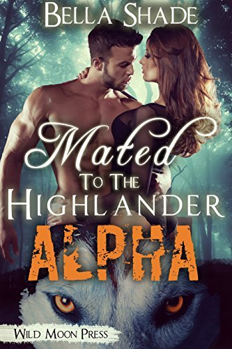 Mated To The Highlander Alpha (A Paranormal BBW Shifter Romance)  by  Bella Shade