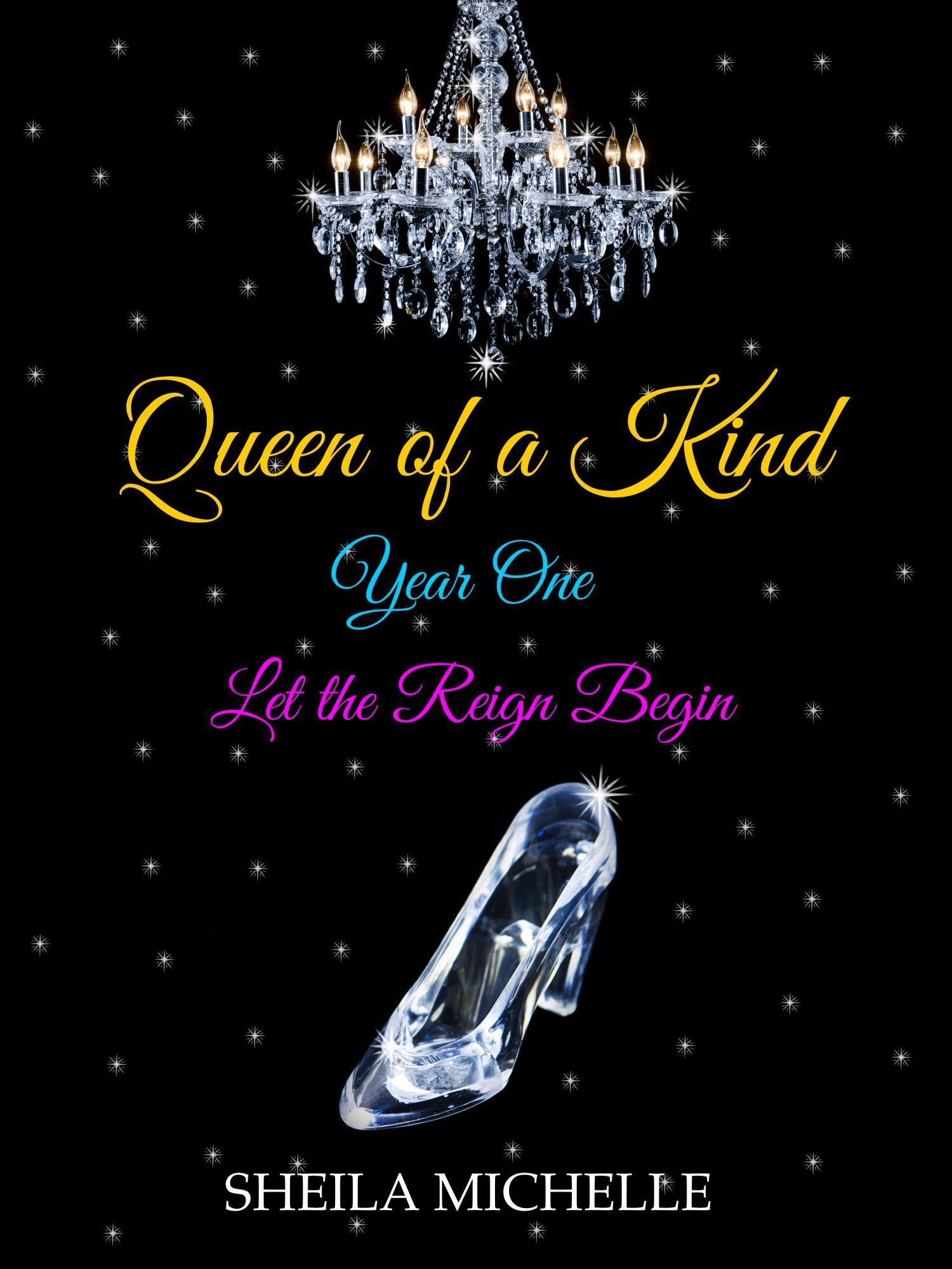 Queen of a Kind: Year One - Let the Reign Begin (Queen of a Kind, #2)  by  Sheila Michelle