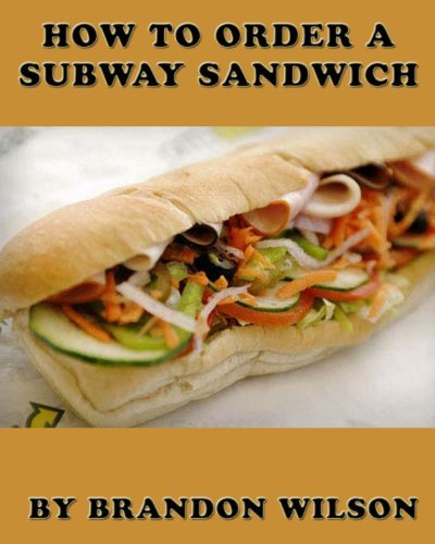 How to Order a Subway Sandwich  by  Brandon Wilson