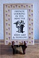 French Cooking in Ten Minutes: Or, Adapting to the Rhythm of Modern Life (1930)