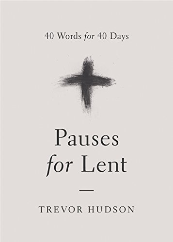 Pauses for Lent: 40 Words for 40 Days  by  Trevor Hudson