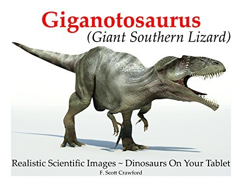Giganotosaurus (Giant Southern Lizard): Realistic Scientific Images ~ Dinosaurs On Your Tablet  by  F. Scott Crawford