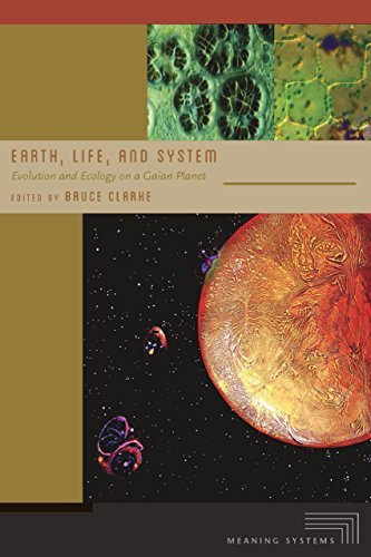 Earth, Life, and System: Evolution and Ecology on a Gaian Planet (Meaning Systems  by  Bruce Clarke