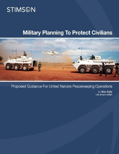 Military Planning to Protect Civilians - Guidance for United Nations Peacekeeping Operations  by  Max Kelly