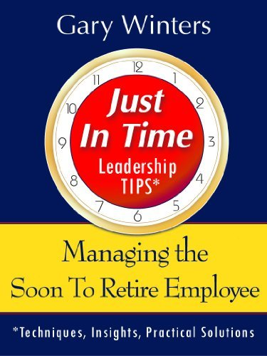 Managing the Soon To Retire Employee (Just In Time Leadership Series) Gary Winters