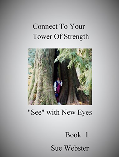 Connect To Your Tower Of Strength: See with New Eyes (Book Book 1)  by  Sue Webster
