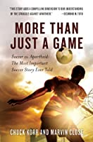 More Than Just a Game: Soccer vs. Apartheid: The Most Important Soccer Story Ever Told