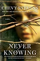 Never Knowing: A Novel