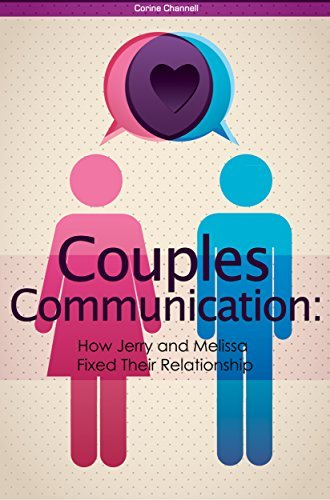 Couples Communication: How Jerry and Melissa Fixed Their Relationship  by  Corine Channell