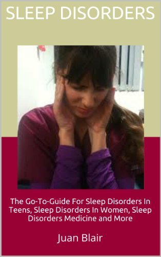Sleep Disorders: The Go-To-Guide For Sleep Disorders In Teens, Sleep Disorders In Women, Sleep Disorders Medicine and More  by  Juan Blair