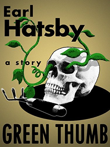 Green Thumb: A Short Story  by  Earl Hatsby