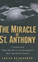 The Miracle of St. Anthony: A Season with Coach Bob Hurley Inside Basketball's Most Improbable Dynasty